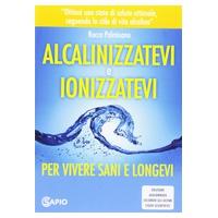 """Libro """"Alcalinizzatevi e ionizzatevi"""""""
